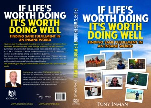Tony Inman's new book - 'If Life's Worth Doing, It's Worth Doing Well'