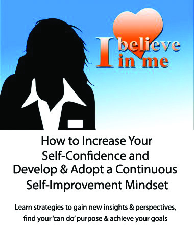 Increase your self-confidence and develop and adopt a continuous self-improvement mindset